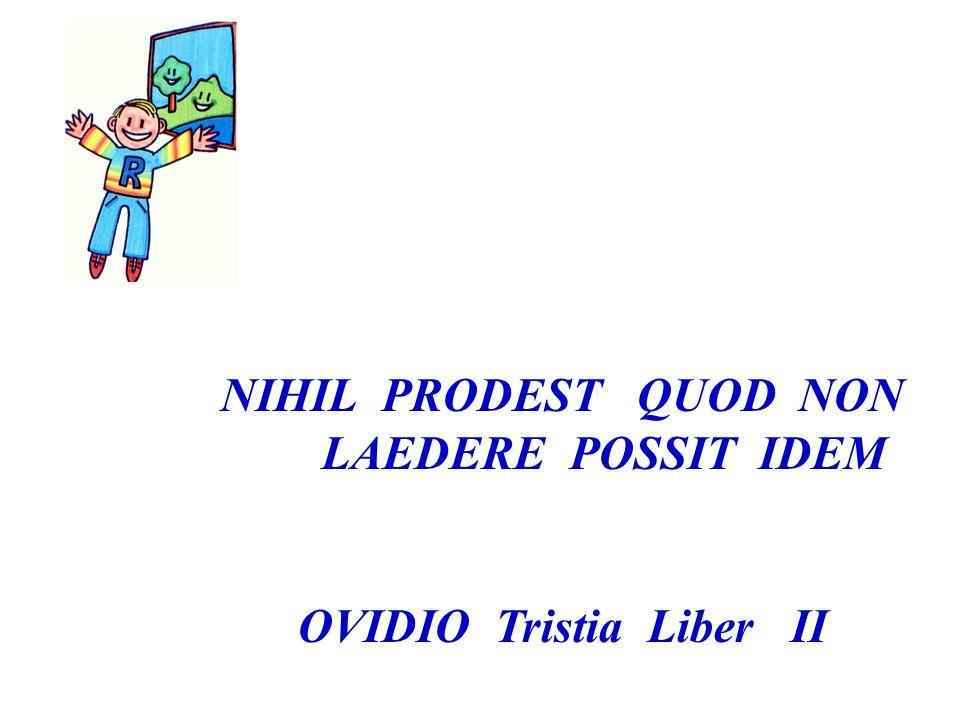 NIHIL PRODEST QUOD NON LAEDERE POSSIT IDEM OVIDIO Tristia Liber II