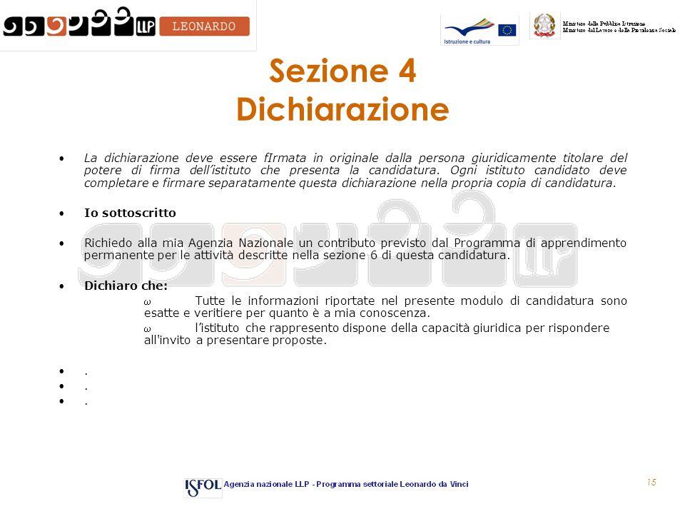 15 Sezione 4 Dichiarazione La dichiarazione deve essere fIrmata in originale dalla persona giuridicamente titolare del potere di firma dell'istituto c