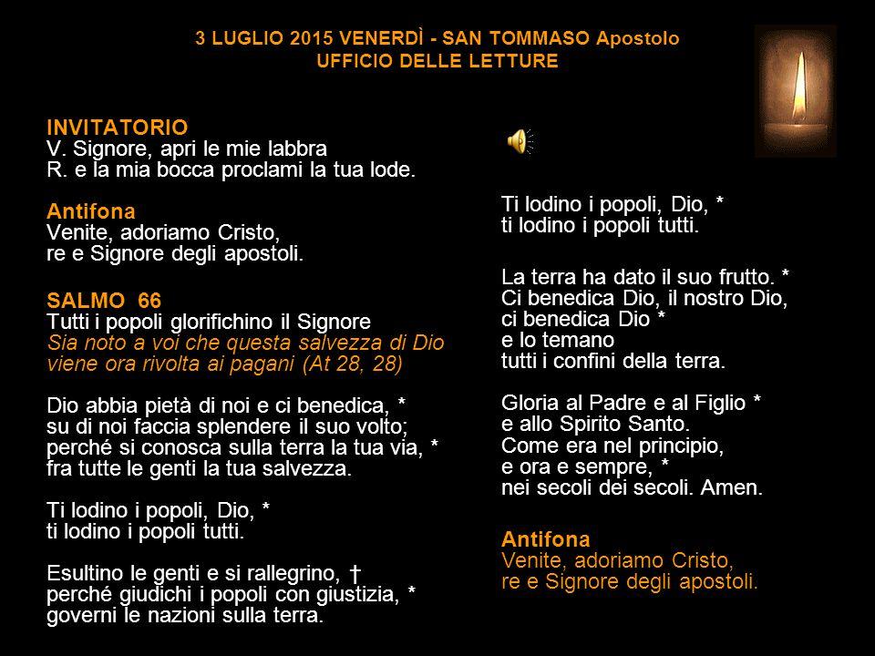 3 LUGLIO 2015 VENERDÌ - SAN TOMMASO Apostolo UFFICIO DELLE LETTURE INVITATORIO V.