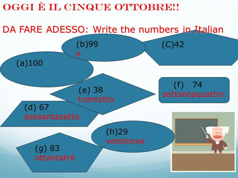 (a)100 (d) 67 sessantasette (C)42 (e) 38 trentotto (h)29 ventinove (b)99 e (f) 74 settantaquattro (g) 83 ottantatré OGGI È IL cinque ottobre!.