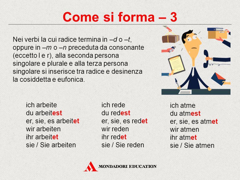 Come si forma – 3 Nei verbi la cui radice termina in –d o –t, oppure in –m o –n preceduta da consonante (eccetto l e r), alla seconda persona singolar