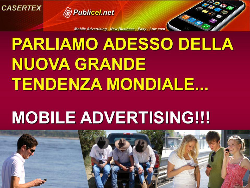 PARLIAMO ADESSO DELLA NUOVA GRANDE TENDENZA MONDIALE... MOBILE ADVERTISING!!!