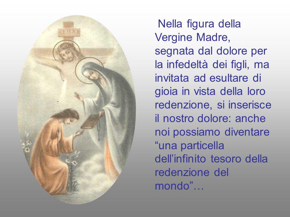 Nella figura della Vergine Madre, segnata dal dolore per la infedeltà dei figli, ma invitata ad esultare di gioia in vista della loro redenzione, si i