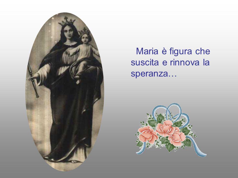 Maria è figura che suscita e rinnova la speranza…