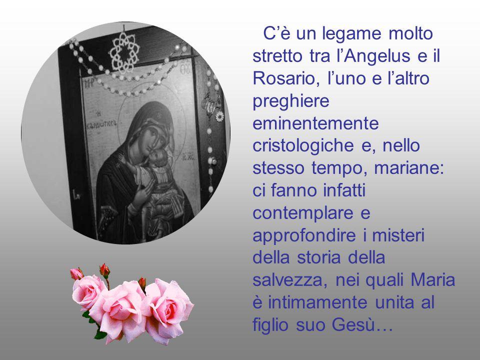 C'è un legame molto stretto tra l'Angelus e il Rosario, l'uno e l'altro preghiere eminentemente cristologiche e, nello stesso tempo, mariane: ci fanno