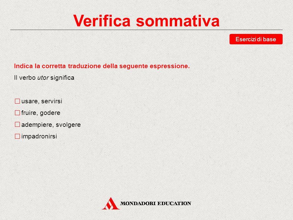 Verifica sommativa Esercizi di base Indica la corretta traduzione della seguente espressione.