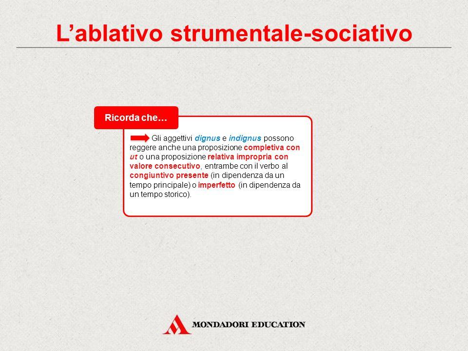 L'ablativo strumentale-sociativo parte II ablativo di compagnia e unione: espresso con cum + ablativo; esso è inteso come contemporaneo e parallelo al