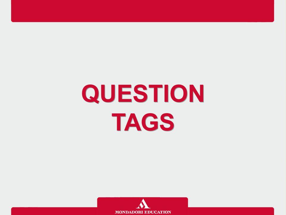 Le question tags sono brevi frasi interrogative poste al termine di un'affermazione che significano Non è vero? .
