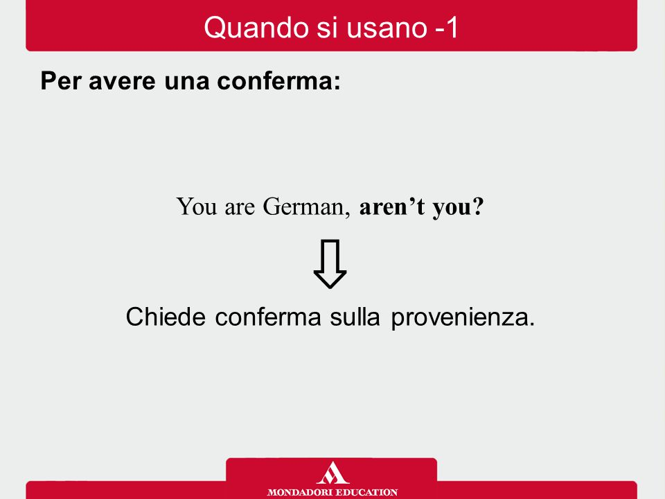You are German, aren't you.⇩ Chiede conferma sulla provenienza.