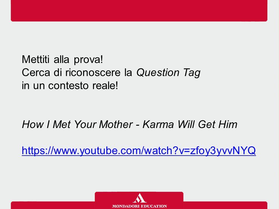 Mettiti alla prova! Cerca di riconoscere la Question Tag in un contesto reale! How I Met Your Mother - Karma Will Get Him https://www.youtube.com/watc
