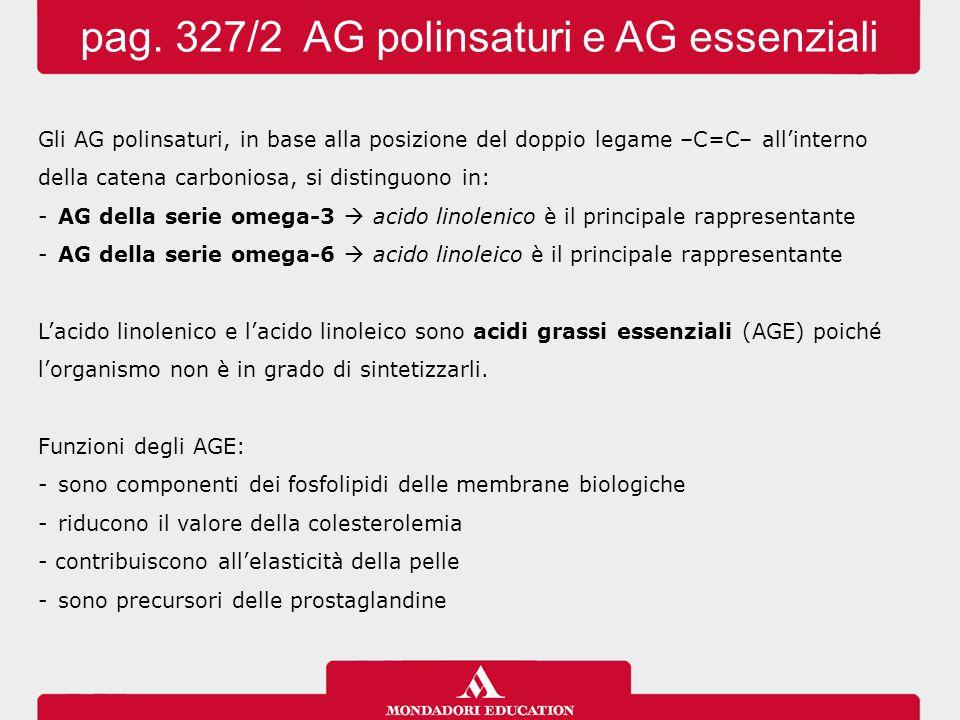 Gli AG polinsaturi, in base alla posizione del doppio legame –C=C– all'interno della catena carboniosa, si distinguono in: -AG della serie omega-3  a
