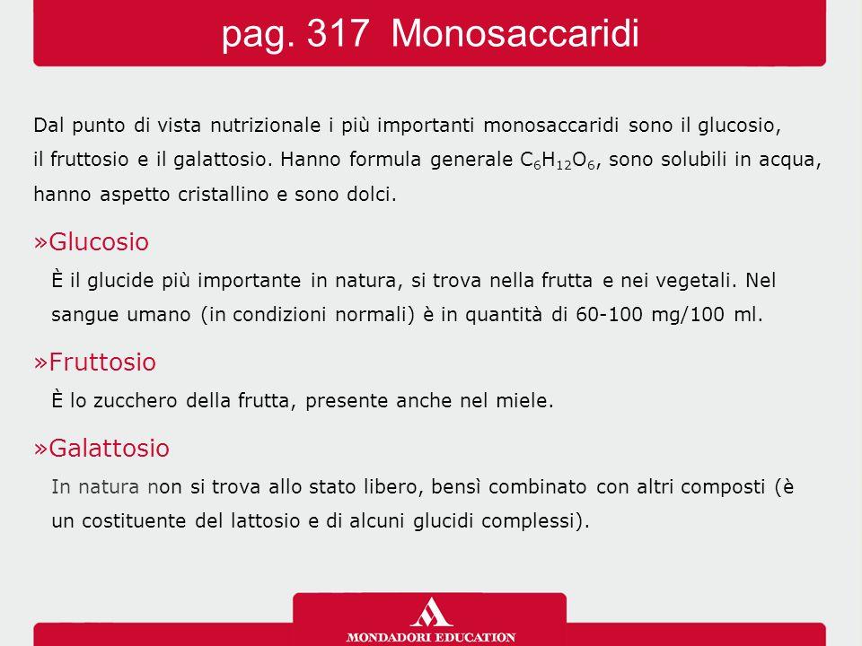 Dal punto di vista nutrizionale i più importanti monosaccaridi sono il glucosio, il fruttosio e il galattosio. Hanno formula generale C 6 H 12 O 6, so