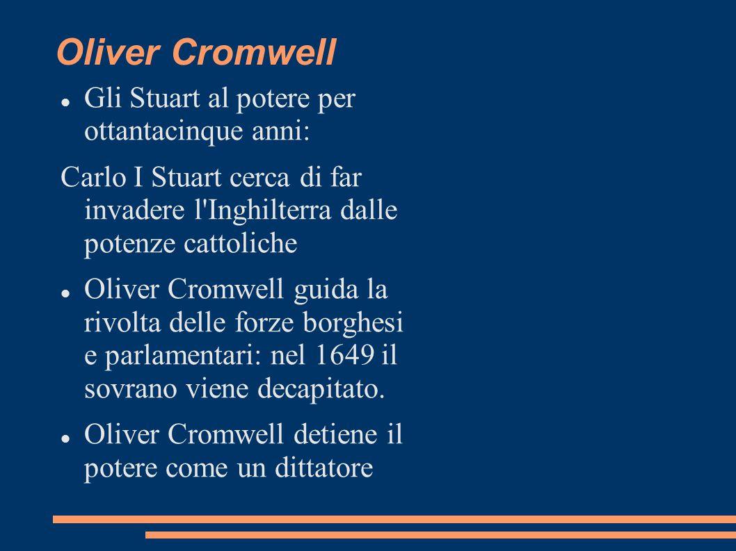 Oliver Cromwell Gli Stuart al potere per ottantacinque anni: Carlo I Stuart cerca di far invadere l'Inghilterra dalle potenze cattoliche Oliver Cromwe