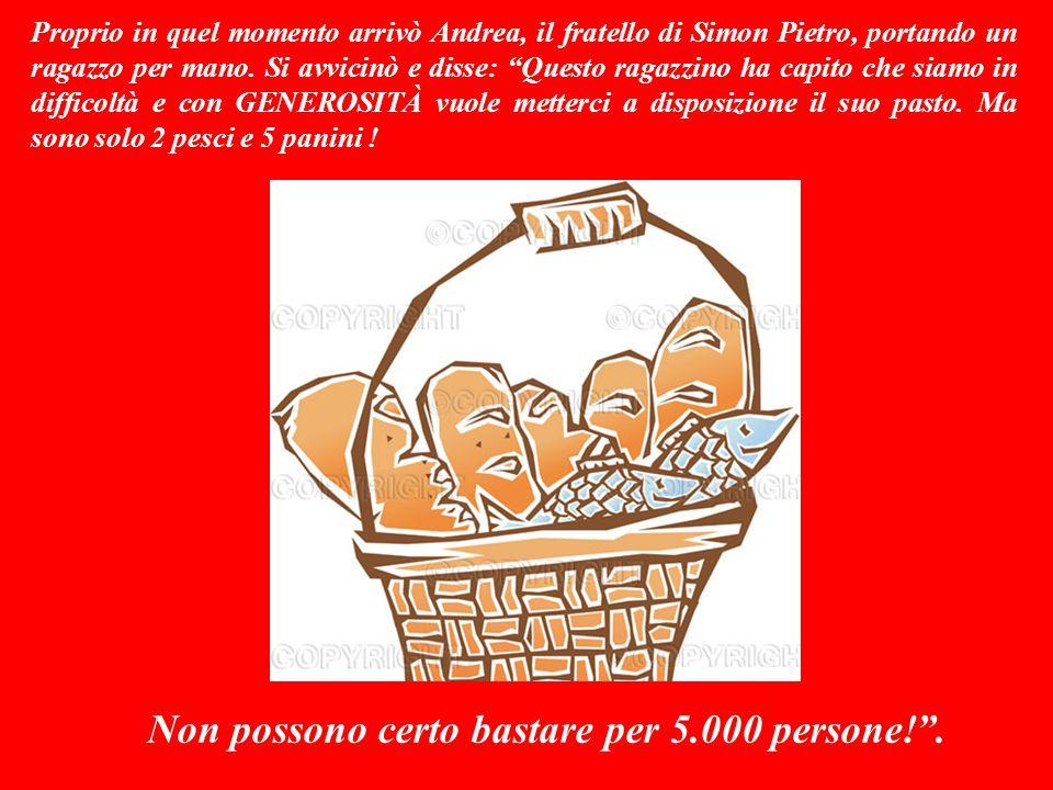 Desideroso di fare qualcosa per loro, allora disse all apostolo Filippo: Dove possiamo comprare del pane per saziarli .