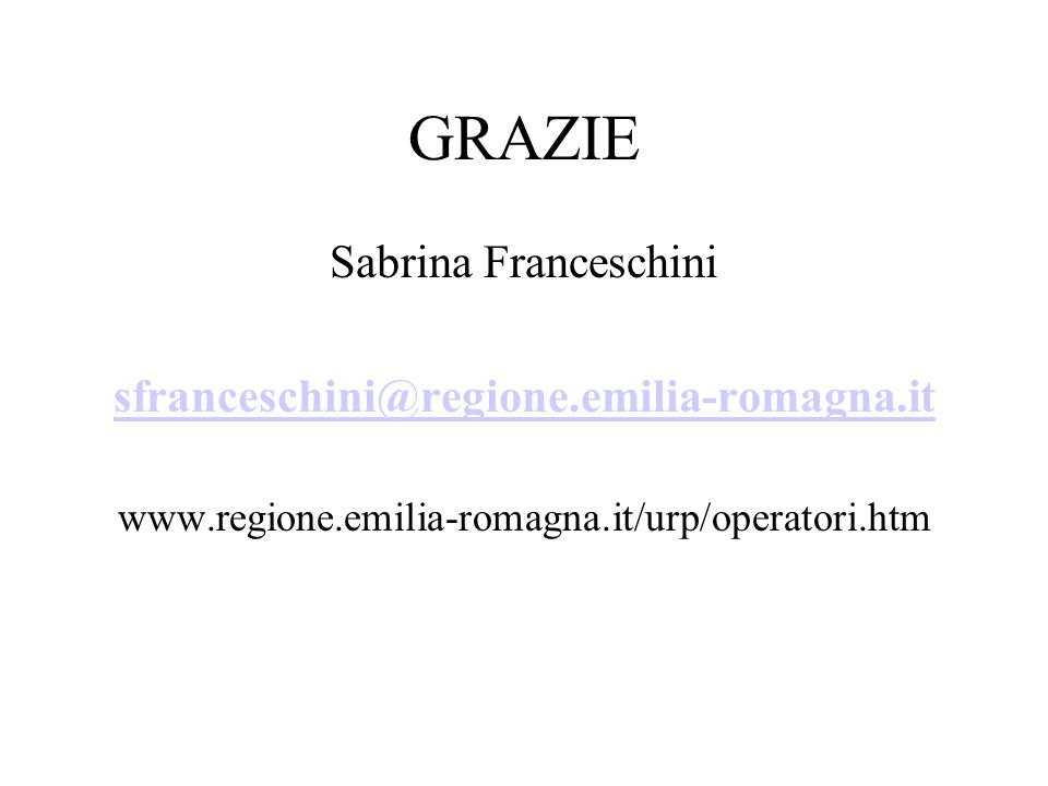 GRAZIE Sabrina Franceschini sfranceschini@regione.emilia-romagna.it www.regione.emilia-romagna.it/urp/operatori.htm