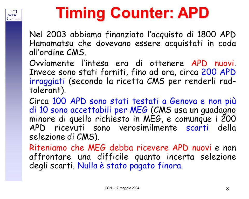 CSN1 17 Maggio 2004 8 Timing Counter: APD Nel 2003 abbiamo finanziato l'acquisto di 1800 APD Hamamatsu che dovevano essere acquistati in coda all'ordine CMS.