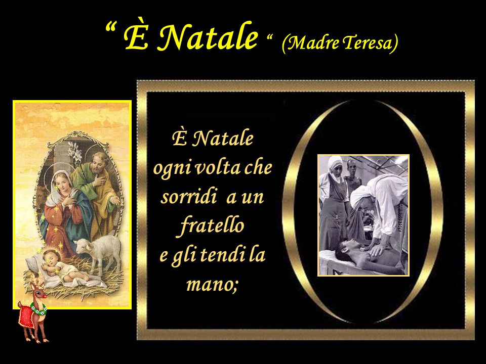 È Natale ogni volta che sorridi a un fratello e gli tendi la mano; È Natale (Madre Teresa)