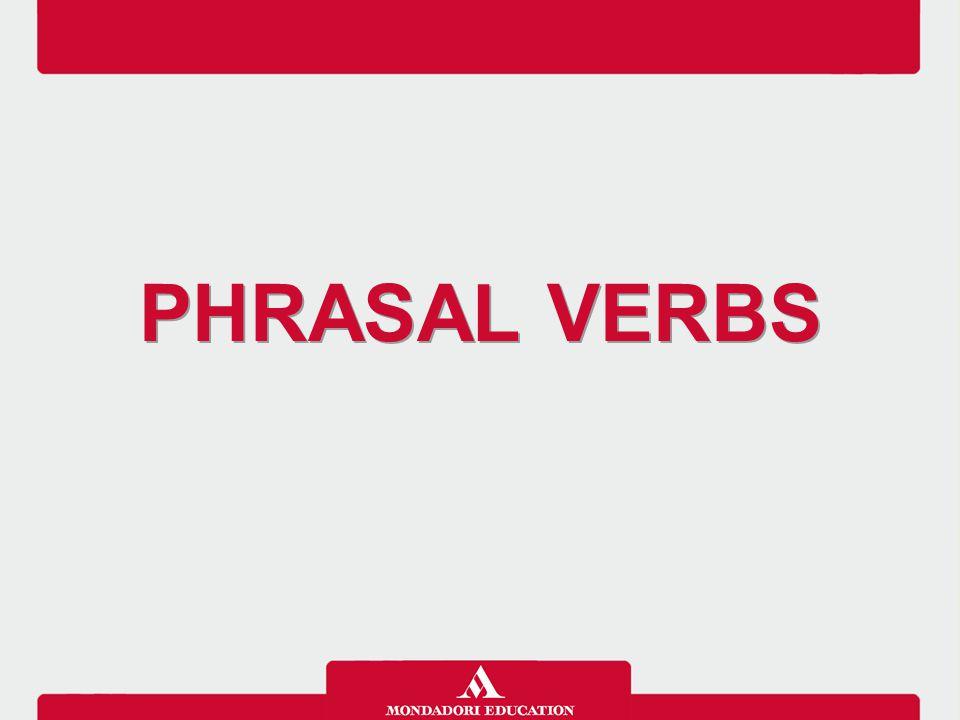 I Phrasal verbs sono verbi seguiti da una preposizione o da una particella avverbiale.