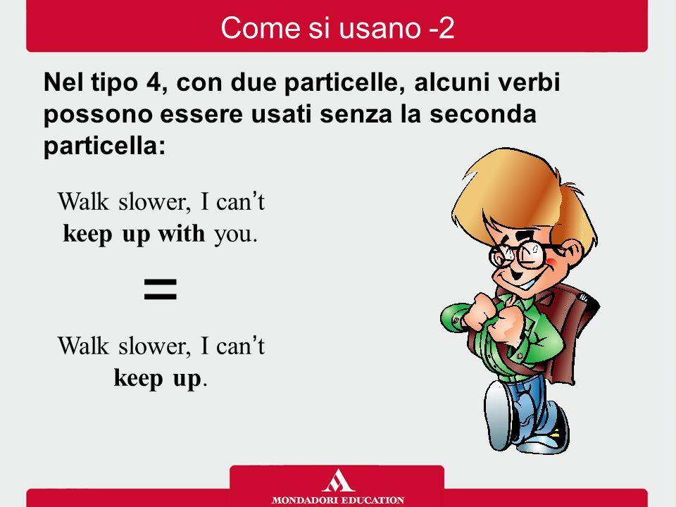 Lo stesso Phrasal verb può avere diversi significati a seconda del contesto: 1.