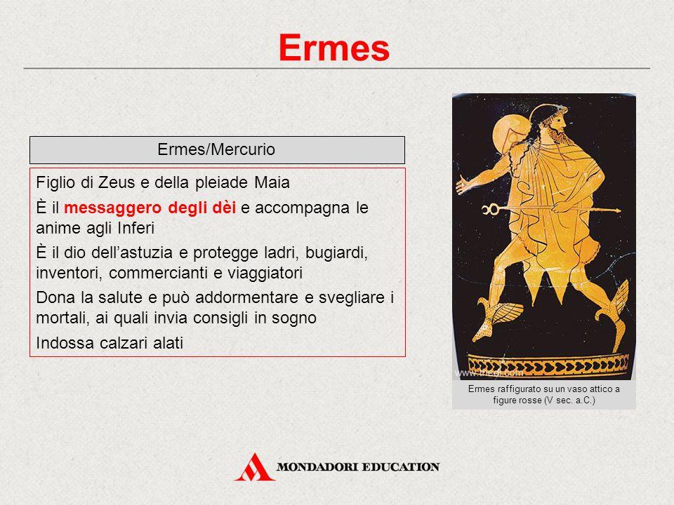 Ermes Ermes/Mercurio Figlio di Zeus e della pleiade Maia È il messaggero degli dèi e accompagna le anime agli Inferi È il dio dell'astuzia e protegge