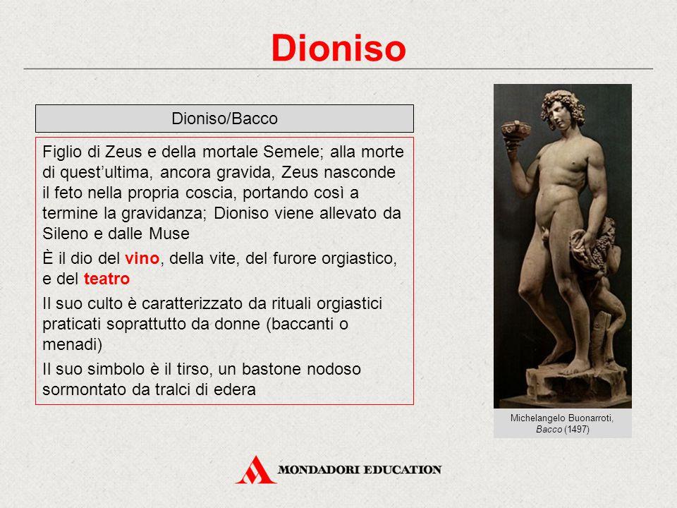 Dioniso Dioniso/Bacco Figlio di Zeus e della mortale Semele; alla morte di quest'ultima, ancora gravida, Zeus nasconde il feto nella propria coscia, p