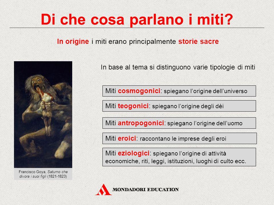Di che cosa parlano i miti? In origine i miti erano principalmente storie sacre In base al tema si distinguono varie tipologie di miti Miti cosmogonic