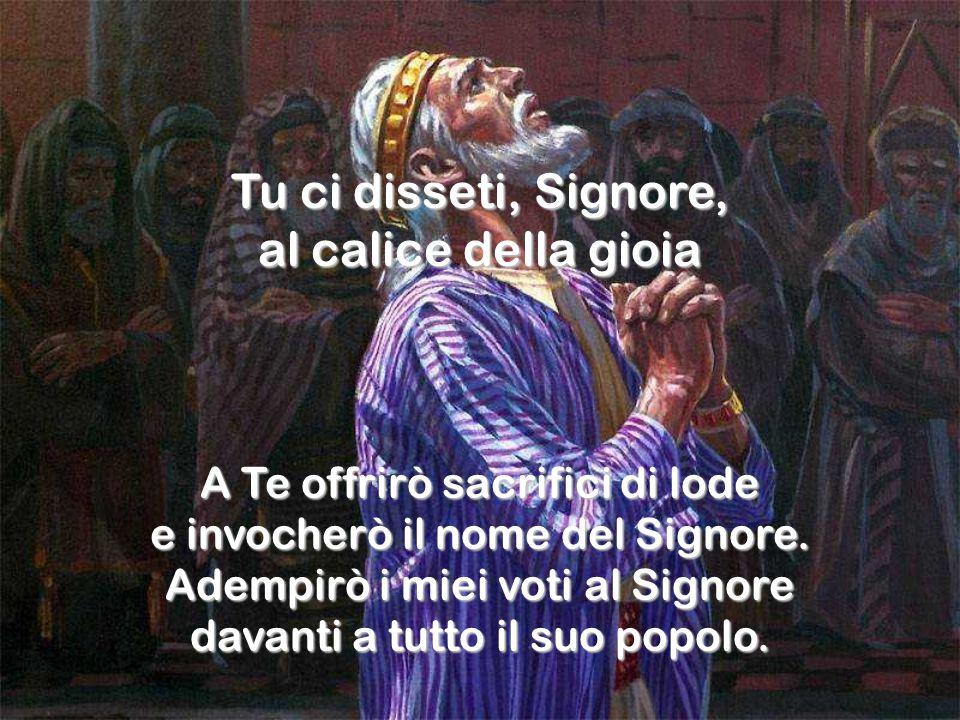 A Te offrirò sacrifici di lode e invocherò il nome del Signore.