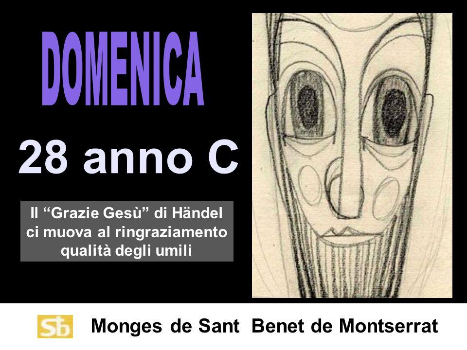 Monges de Sant Benet de Montserrat 28 anno C Il Grazie Gesù di Händel ci muova al ringraziamento qualità degli umili