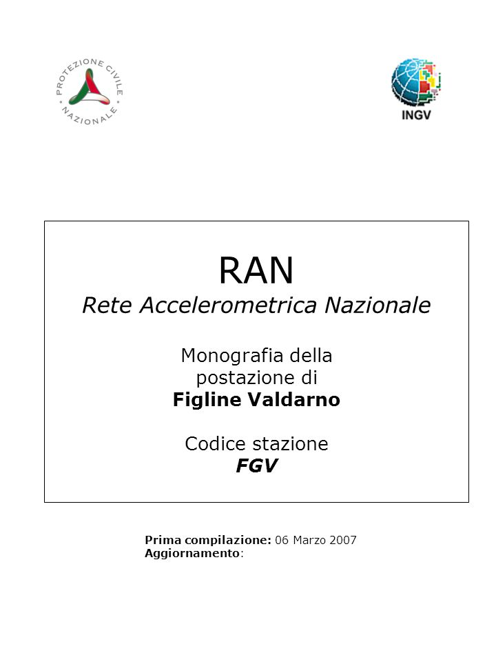 RAN Rete Accelerometrica Nazionale Monografia della postazione di Figline Valdarno Codice stazione FGV Prima compilazione: 06 Marzo 2007 Aggiornamento: