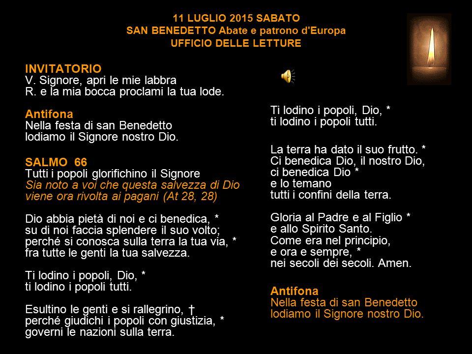 11 LUGLIO 2015 SABATO SAN BENEDETTO Abate e patrono d Europa UFFICIO DELLE LETTURE INVITATORIO V.