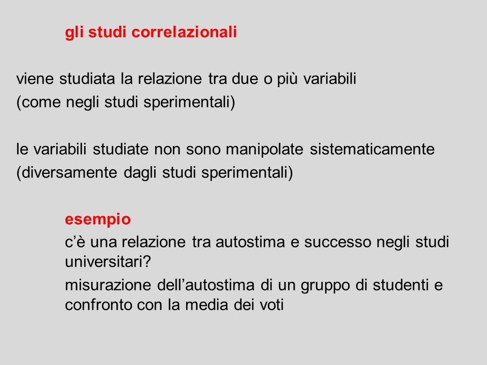 gli studi correlazionali viene studiata la relazione tra due o più variabili (come negli studi sperimentali) le variabili studiate non sono manipolate