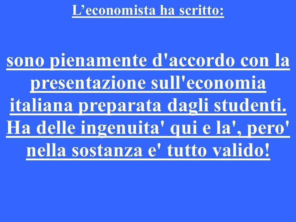 L'economista ha scritto: sono pienamente d accordo con la presentazione sull economia italiana preparata dagli studenti.