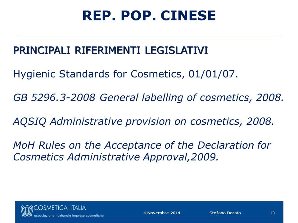 REP. POP. CINESE PRINCIPALI RIFERIMENTI LEGISLATIVI Hygienic Standards for Cosmetics, 01/01/07. GB 5296.3-2008 General labelling of cosmetics, 2008. A