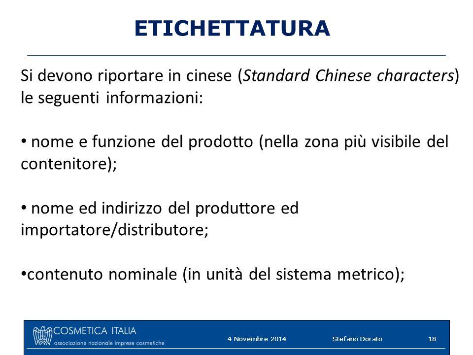 ETICHETTATURA Si devono riportare in cinese (Standard Chinese characters) le seguenti informazioni: nome e funzione del prodotto (nella zona più visib