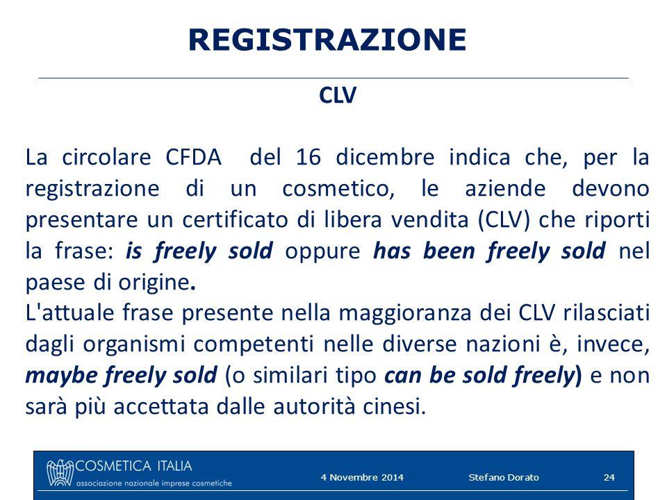 REGISTRAZIONE CLV La circolare CFDA del 16 dicembre indica che, per la registrazione di un cosmetico, le aziende devono presentare un certificato di libera vendita (CLV) che riporti la frase: is freely sold oppure has been freely sold nel paese di origine.