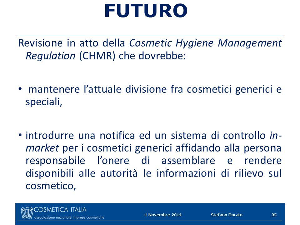 4 Novembre 2014Stefano Dorato FUTURO Revisione in atto della Cosmetic Hygiene Management Regulation (CHMR) che dovrebbe: mantenere l'attuale divisione