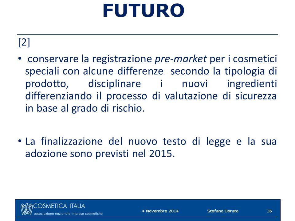 4 Novembre 2014Stefano Dorato FUTURO [2] conservare la registrazione pre-market per i cosmetici speciali con alcune differenze secondo la tipologia di