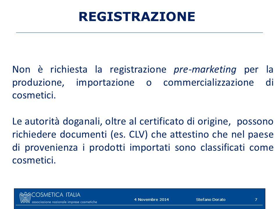 REGISTRAZIONE Non è richiesta la registrazione pre-marketing per la produzione, importazione o commercializzazione di cosmetici. Le autorità doganali,