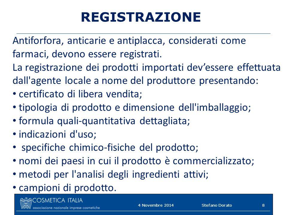 REGISTRAZIONE Antiforfora, anticarie e antiplacca, considerati come farmaci, devono essere registrati. La registrazione dei prodotti importati dev'ess