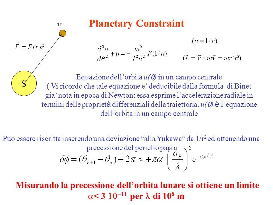 Planetary Constraint S Equazione dell'orbita u(  ) in un campo centrale ( Vi ricordo che tale equazione e' deducibile dalla formula di Binet gia' nota in epoca di Newton: essa esprime l'accelerazione radiale in termini delle propriet à differenziali della traiettoria.