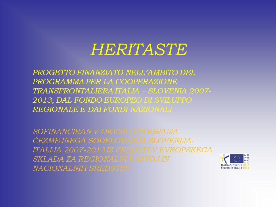 HERITASTE PROGETTO FINANZIATO NELL'AMBITO DEL PROGRAMMA PER LA COOPERAZIONE TRANSFRONTALIERA ITALIA – SLOVENIA 2007- 2013, DAL FONDO EUROPEO DI SVILUP