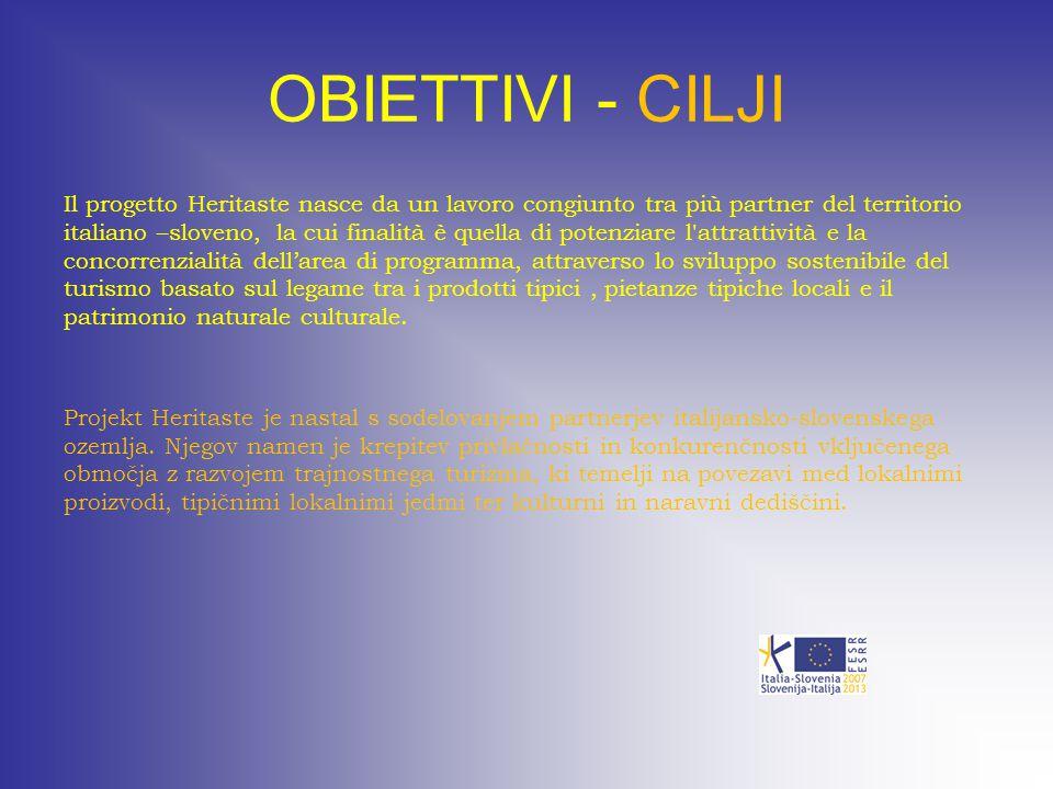 OBIETTIVI - CILJI Il progetto Heritaste nasce da un lavoro congiunto tra più partner del territorio italiano –sloveno, la cui finalità è quella di pot
