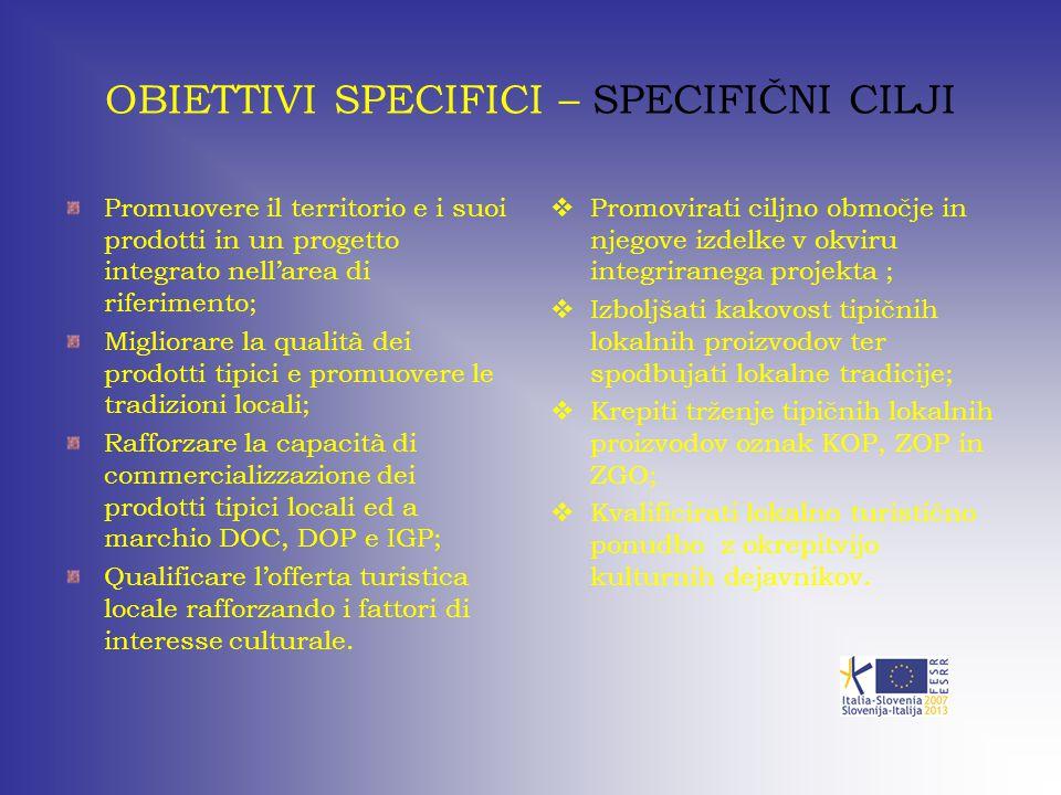 OBIETTIVI SPECIFICI – SPECIFIČNI CILJI Promuovere il territorio e i suoi prodotti in un progetto integrato nell'area di riferimento; Migliorare la qua
