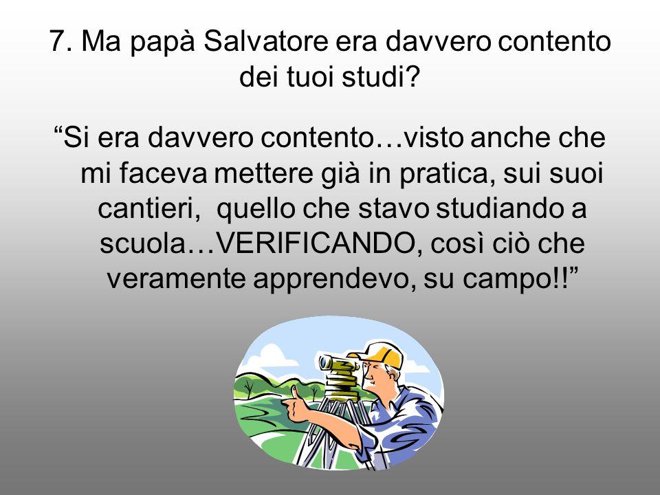 7. Ma papà Salvatore era davvero contento dei tuoi studi.