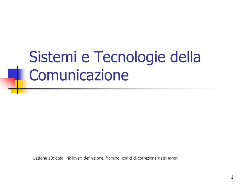 1 Sistemi e Tecnologie della Comunicazione Lezione 10: data link layer: definizione, framing, codici di correzione degli errori