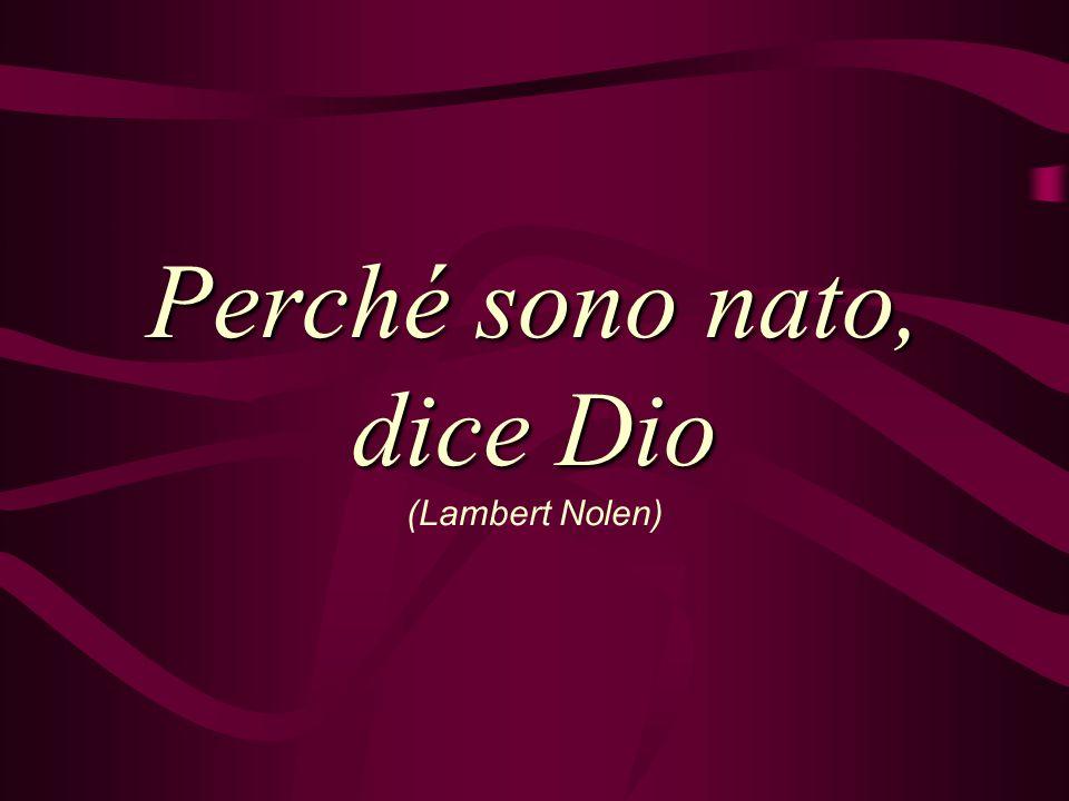 Perché sono nato, dice Dio Perché sono nato, dice Dio (Lambert Nolen)