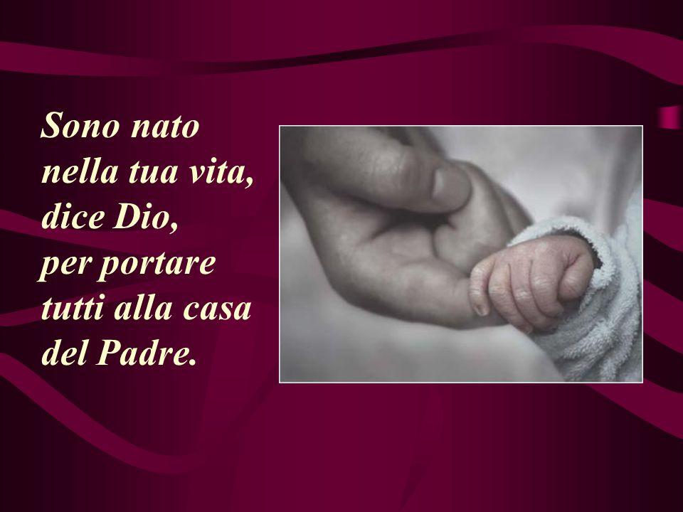 Sono nato nella tua vita, dice Dio, per portare tutti alla casa del Padre.