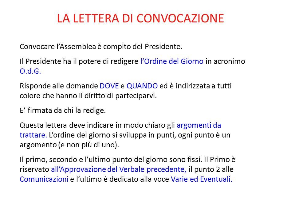 LA LETTERA DI CONVOCAZIONE Convocare l'Assemblea è compito del Presidente. Il Presidente ha il potere di redigere l'Ordine del Giorno in acronimo O.d.