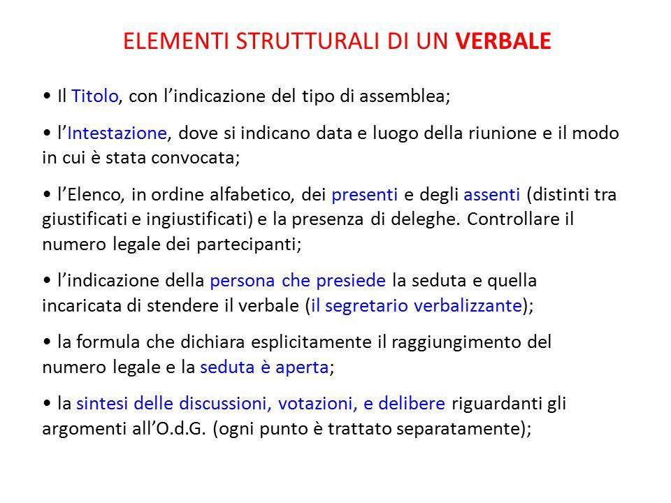 ELEMENTI STRUTTURALI DI UN VERBALE Il Titolo, con l'indicazione del tipo di assemblea; l'Intestazione, dove si indicano data e luogo della riunione e