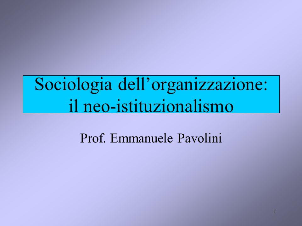 1 Sociologia dell'organizzazione: il neo-istituzionalismo Prof. Emmanuele Pavolini